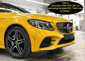 Giá xe Mercedes C300 AMG 2021 có ảnh hưởng khi giảm 50% Thuế trước bạ không ?