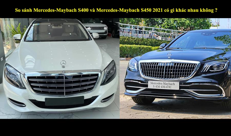 So sánh Mercedes-Maybach S400 và Mercedes-Maybach S450 2021 có gì khác nhau không ?